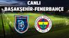 CANLI Başakşehir - Fenerbahçe
