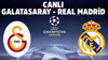 CANLI Galatasaray - Real Madrid