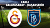 CANLI Galatasaray - Başakşehir