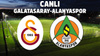 CANLI Galatasaray - Alanyaspor