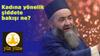 Cübbeli Ahmet'in kadına yönelik şiddete bakışı ne?