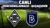 CANLI Mönchengladbach - Başakşehir