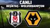 CANLI Wolverhampton - Beşiktaş