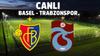 CANLI Basel - Trabzonspor