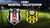 CANLI Beşiktaş - Yeni Malatyaspor