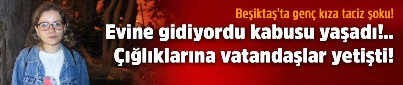 Yer: Beşiktaş... Genç kıza taciz şoku!