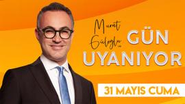 Murat Güloğlu ile Gün Uyanıyor - 31 Mayıs 2019