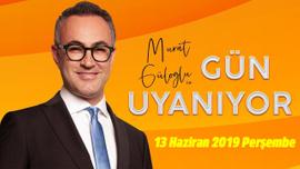 Murat Güloğlu ile Gün Uyanıyor - 13 Haziran 2019