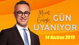 Murat Güloğlu ile Gün Uyanıyor - 14 Haziran 2019