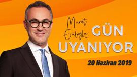 Murat Güloğlu ile Gün Uyanıyor - 20 Haziran 2019
