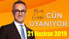 Murat Güloğlu ile Gün Uyanıyor - 21 Haziran 2019