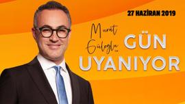 Murat Güloğlu ile Gün Uyanıyor - 27 Haziran 2019