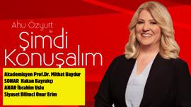 Ahu Özyurt ile Şimdi Konuşalım   24 Temmuz 2019