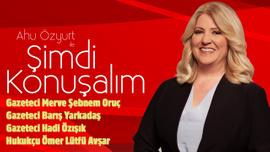 Ahu Özyurt ile Şimdi Konuşalım   31 Temmuz 2019