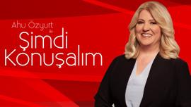 Ahu Özyurt ile Şimdi Konuşalım   8 Ağustos 2019