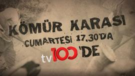 Kömür Karası - tv100 Belgesel