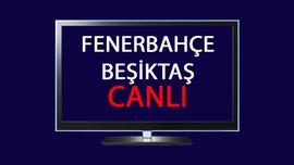 CANLI Fenerbahçe - Beşiktaş