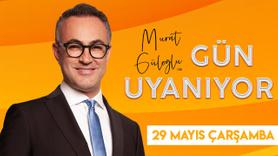 Murat Güloğlu ile Gün Uyanıyor - 29 Mayıs 2019