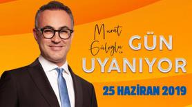 Murat Güloğlu ile Gün Uyanıyor -  25 Haziran 2019