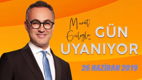 Murat Güloğlu ile Gün Uyanıyor - 26 Haziran 2019