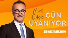 Murat Güloğlu ile Gün Uyanıyor - 28 Haziran 2019