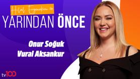 Hilal Ergenekon ile Yarından Önce | 22 Temmuz 2019