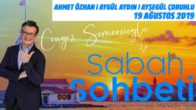 Sabah Sohbeti l 19 Ağustos 2019