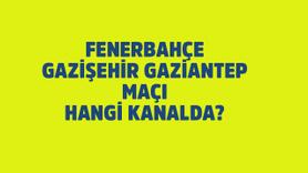 Fenerbahçe - Gazişehir maçı hangi kanalda?
