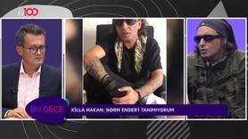 Killa Hakan: Norm Ender'i tanımıyorum