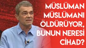 Müslüman Müslümanı öldürüyor, bunun neresi cihad?