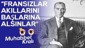 Atatürk: Fransızlar akıllarını başlarına alsınlar