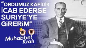 Atatürk: Gerekirse Suriye'ye gireriz