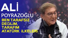 Ali Poyrazoğlu: Benim tarafım Atatürk ilkeleri