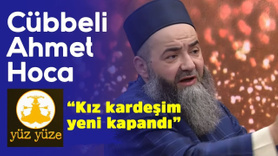 Cübbeli Ahmet Hoca: Kız kardeşim yeni kapandı