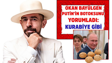 Okan Bayülgen: Putin kurabiye gibi