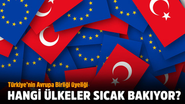 Türkiye'nin AB üyeliğine sıcak bakan ülkeler