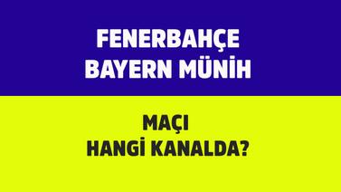 Bayern Münih - Fenerbahçe maçı hangi kanalda?