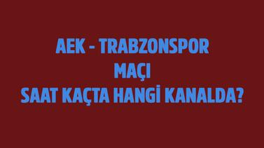 AEK - Trabzonspor maçı saat kaçta hangi kanalda?