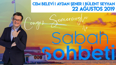Sabah Sohbeti l 22 Ağustos 2019