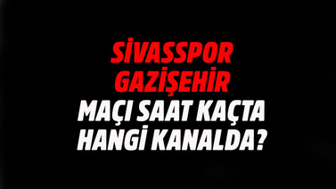 CANLI Sivasspor - Gazişehir Gaziantep