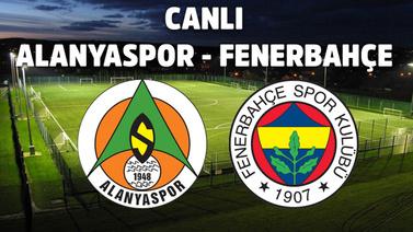 CANLI Alanyaspor - Fenerbahçe
