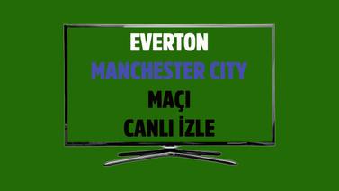 CANLI Everton Manchester City