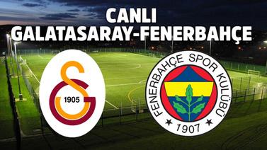 CANLI Galatasaray - Fenerbahçe