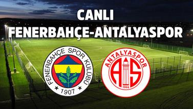 CANLI Fenerbahçe - Antalyaspor