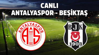 CANLI Antalyaspor - Beşiktaş
