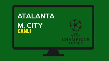 CANLI Atalanta - Manchester City