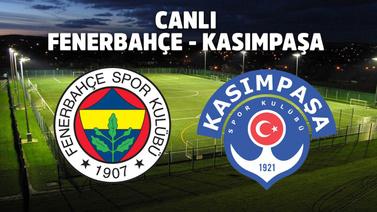CANLI Fenerbahçe - Kasımpaşa