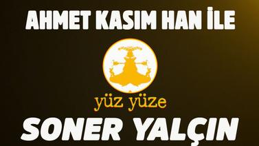 Soner Yalçın - Ahmet Kasım Han ile Yüz Yüze