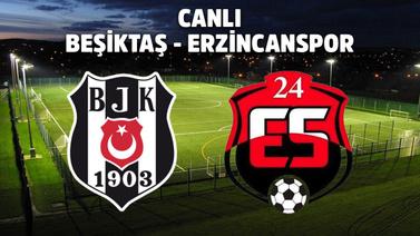 CANLI Beşiktaş - Erzincanspor