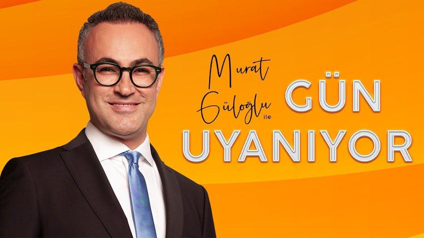 Murat Güloğlu ile Gün Uyanıyor
